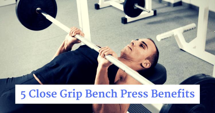 5 Close Grip Bench Press Benefits