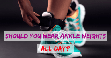Should You Wear Ankle Weights All Day