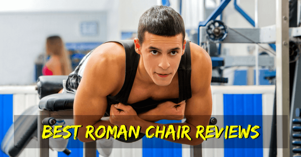 The 5 best roman chairs hyperextension benches in [2019]