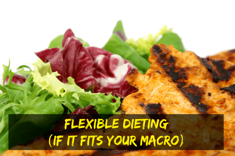 Flexible Dieting (a.k.a. IIFYM—If It Fits Your Macro)