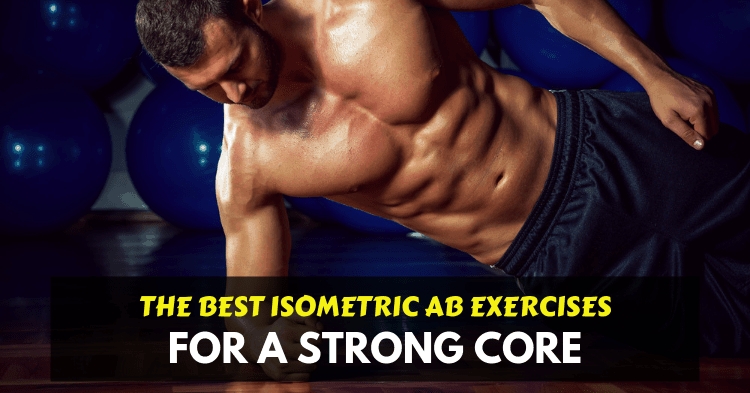 The Best 10 Isometric Abdominal Exercises for A Strong Core